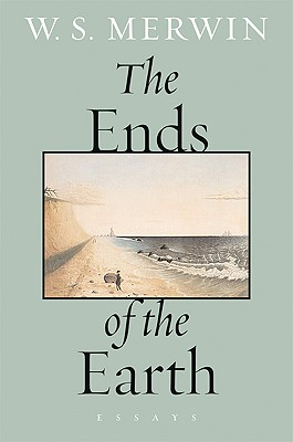 The Ends of the Earth: Essays - Merwin, W S