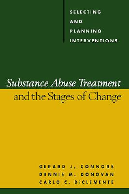 Substance Abuse Treatment and the Stages of Change: Selecting and Planning Interventions - Connors, Gerard Joseph, and Donovan, Dennis M, PhD, and Diclemente, Carlo C, PhD