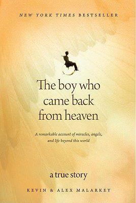 The Boy Who Came Back from Heaven: A Remarkable Account of Miracles, Angels, and Life Beyond This World - Malarkey, Kevin, and Malarkey, Alex