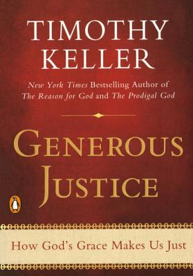 Generous Justice: How God's Grace Makes Us Just - Keller, Timothy