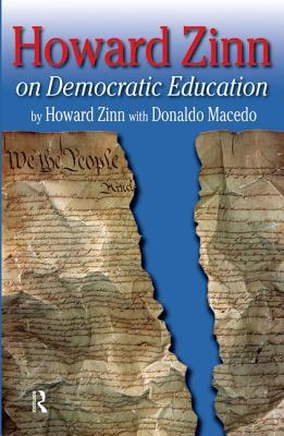 Howard Zinn on Democratic Education - Zinn, Howard, Ph.D., and Macedo, Donaldo P (Editor)