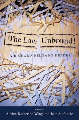 The Law Unbound!: A Richard Delgado Reader - Delgado, Richard, and Wing, Adrien Katherine (Editor), and Stefancic, Jean (Editor)
