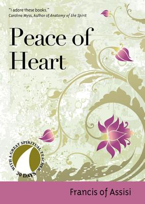 Peace of Heart - Francis of Assisi, and Kirvan, John (Editor), and Myss, Caroline, Ph.D. (Foreword by)