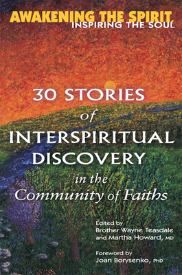 Awakening the Spirit, Inspiring the Soul: 30 Stories of Interspiritual Discovery in the Community of Faiths - Teasdale, Wayne Brother (Editor), and Howard, Martha MD (Editor), and Borysenko, Joan Phd (Foreword by)
