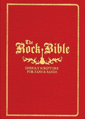 The Rock Bible: Unholy Scriptures for Fans & Bands - Owings, Henry H (Editor), and Ashburn, Bryn (Designer)