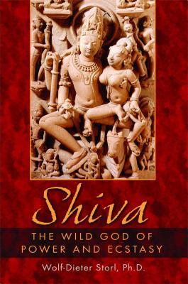 Shiva: The Wild God of Power and Ecstasy - Storl, Wolf-Dieter, PH.D.