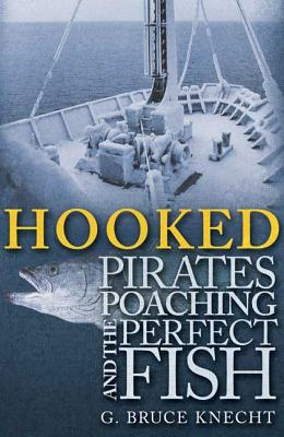 Hooked: Pirates, Poaching, and the Perfect Fish - Knecht, G Bruce