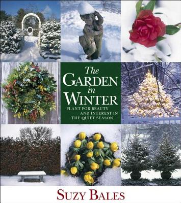 The Garden in Winter: Plant for Beauty and Interest in the Quiet Season - Bales, Suzy