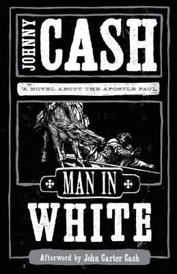 Man in White: A Novel about the Apostle Paul - Cash, Johnny