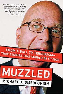 Muzzled: From T-Ball to Terrorism-True Stories That Should Be Fiction - Smerconish, Michael A