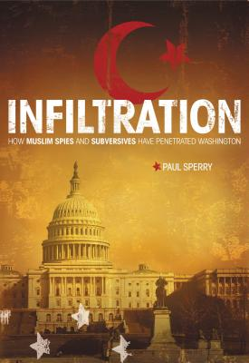 Infiltration: How Muslim Spies and Subversives Have Penetrated Washington - Sperry, Paul