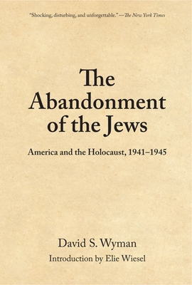 The Abandonment of the Jews: America and the Holocaust, 1941-1945 -