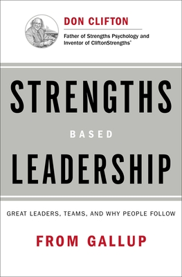 Strengths Based Leadership: Great Leaders, Teams, and Why People Follow - Rath, Tom, and Conchie, Barry