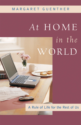 At Home in the World: A Rule of Life for the Rest of Us - Guenther, Margaret