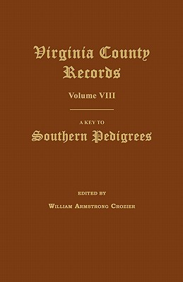 Virginia County Records, Volume VIII: A Key to Southern Pedigrees - Crozier, William Armstrong (Editor)