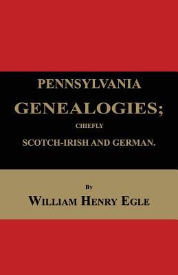 Pennsylvania Genealogies; Chiefly Scotch-Irish and German - Egle, William Henry