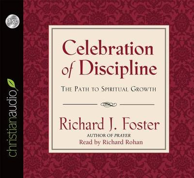 Celebration of Discipline: The Path to Spiritual Growth - Foster, Richard J, and Rohan, Richard (Read by)