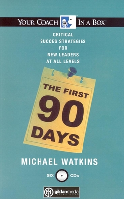 The First 90 Days: Critical Success Strategies for New Leaders at All Levels - Watkins, Michael, and Norris, Kevin T (Read by)