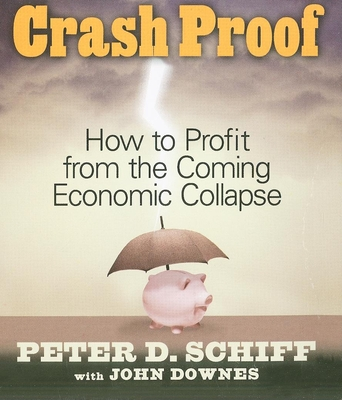 Crash Proof: How to Profit from the Coming Economic Collapse - Schiff, Peter D, and Pratt, Sean (Read by), and Downes, John
