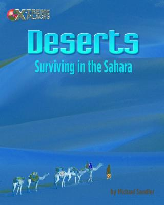 Deserts: Surviving in the Sahara - Sandler, Michael, and Franck, Daniel H (Consultant editor)