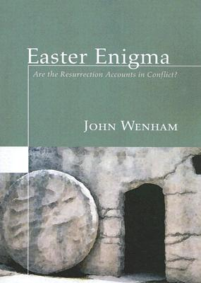 Easter Enigma: Are the Resurrection Accounts in Conflict? - Wenham, John