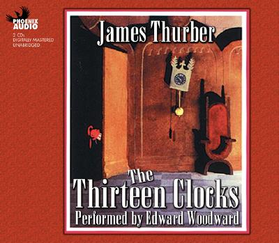 The Thirteen Clocks - Thurber, James, and Woodward, Edward (Read by)