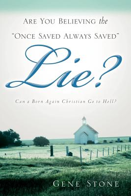 """Are You Believing the """"Once Saved Always Saved"""" Lie? - Stone, Gene"""