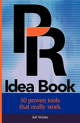 PR Idea Book: 50 Proven Tools That Really Work - Winke, Jeff