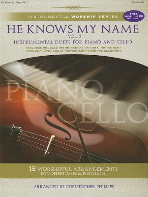 He Knows My Name, Volume 3: Instrumental Duets for Piano and Cello - Phillips, Christopher