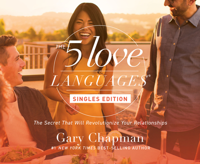 The Five Love Languages: Singles Edition - Chapman, Gary, and Fabry, Chris (Narrator)