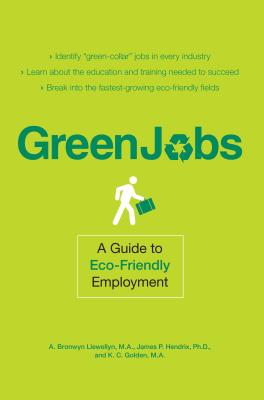 Green Jobs: A Guide to Eco-Friendly Employment - Llewellyn, A Bronwyn, and Hendrix, James P, and Golden, K C