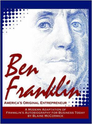 Ben Franklin: America's Original Entrepreneur - McCormick, Blaine (Adapted by), and Bogle, John C, Jr. (Foreword by)