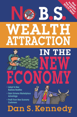 No B.S. Wealth Attraction in the New Economy - Kennedy, Dan S
