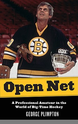Open Net: A Professional Amateur in the World of Big-Time Hockey - Plimpton, George