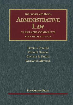 Gellhorn and Byse's Administrative Law: Cases and Comments - Strauss, Peter L, and Rakoff, Todd D, and Farina, Cynthia R