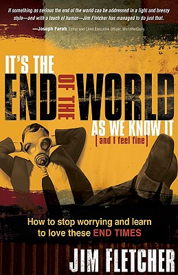 It's the End of the World as We Know It (and I Feel Fine): How to Stop Worrying and Learn to Love These End Times - Fletcher, Jim