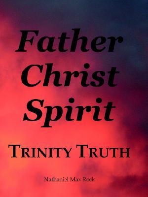 Father Christ Spirit Trinity Truth - Rock, Nathaniel Max