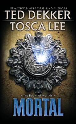 Mortal - Dekker, Ted, and Lee, Tosca