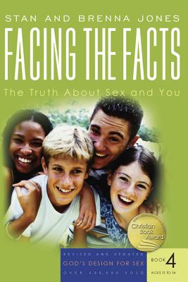 Facing the Facts: The Truth about Sex and You - Jones, Brenna, and Jones, Stan