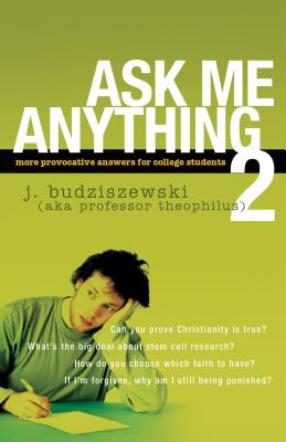 Ask Me Anything 2: More Provocative Answers for College Students - Budziszewski, J, PH.D, PH D