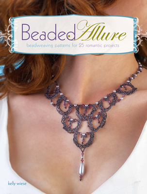 Beaded Allure: Beadweaving Patterns for 25 Romantic Projects - Wiese, Kelly