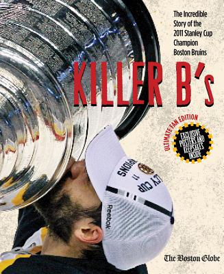Killer B's: The Incredible Story of the 2011 Stanley Cup Champion Boston Bruins - Boston Globe (Creator)
