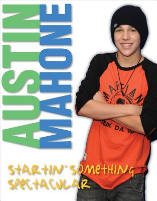 Austin Mahone: Startin' Something Spectacular - Triumph Books, and Boone, Mary