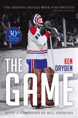 The Game - Dryden, Ken, and Simmons, Bill (Foreword by)