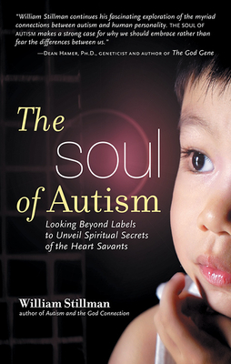 The Soul of Autism: Looking Beyond Labels to Unveil Spiritual Secrets of the Heart Savants - Stillman, William
