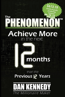 The Phenomenon: Achieve More in the Next 12 Months Than the Previous 12 Years - Kennedy, Dan S, and Sachs, Brian