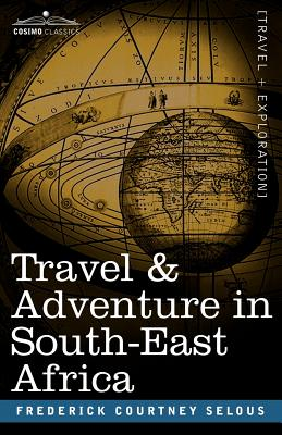 Travel & Adventure in South-East Africa - Selous, Frederick Courtney