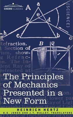 The Principles of Mechanics Presented in a New Form - Hertz, Heinrich