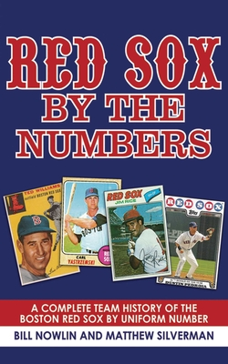 Red Sox by the Numbers: A Complete Team History of the Boston Red Sox by Uniform Number - Nowlin, Bill, and Silverman, Matthew, and Castiglione, Joe (Foreword by)