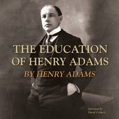 The Education of Henry Adams - Adams, Henry, and Colacci, David (Read by)